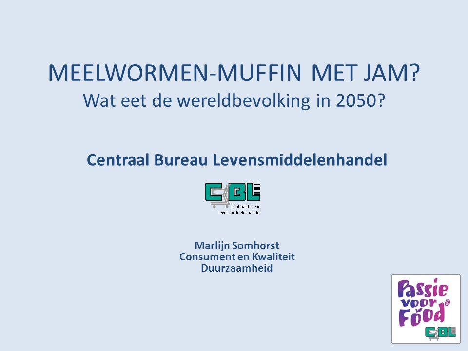MEELWORMEN-MUFFIN MET JAM? Wat eet de wereldbevolking in 2050? Centraal Bureau Levensmiddelenhandel Marlijn Somhorst Consument en Kwaliteit Duurzaamhe