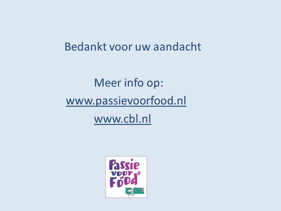 Bedankt voor uw aandacht Meer info op: www.passievoorfood.nl www.cbl.nl
