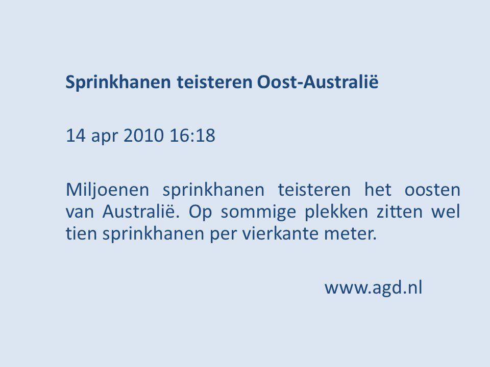 Sprinkhanen teisteren Oost-Australië 14 apr 2010 16:18 Miljoenen sprinkhanen teisteren het oosten van Australië. Op sommige plekken zitten wel tien sp
