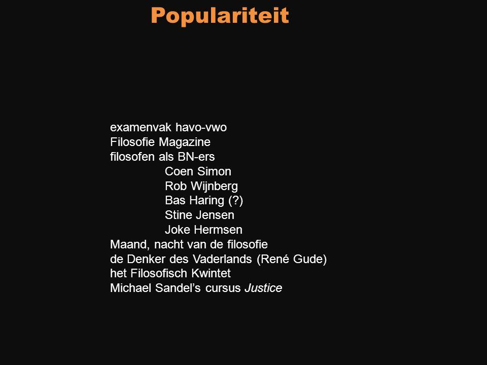 Populariteit examenvak havo-vwo Filosofie Magazine filosofen als BN-ers Coen Simon Rob Wijnberg Bas Haring (?) Stine Jensen Joke Hermsen Maand, nacht
