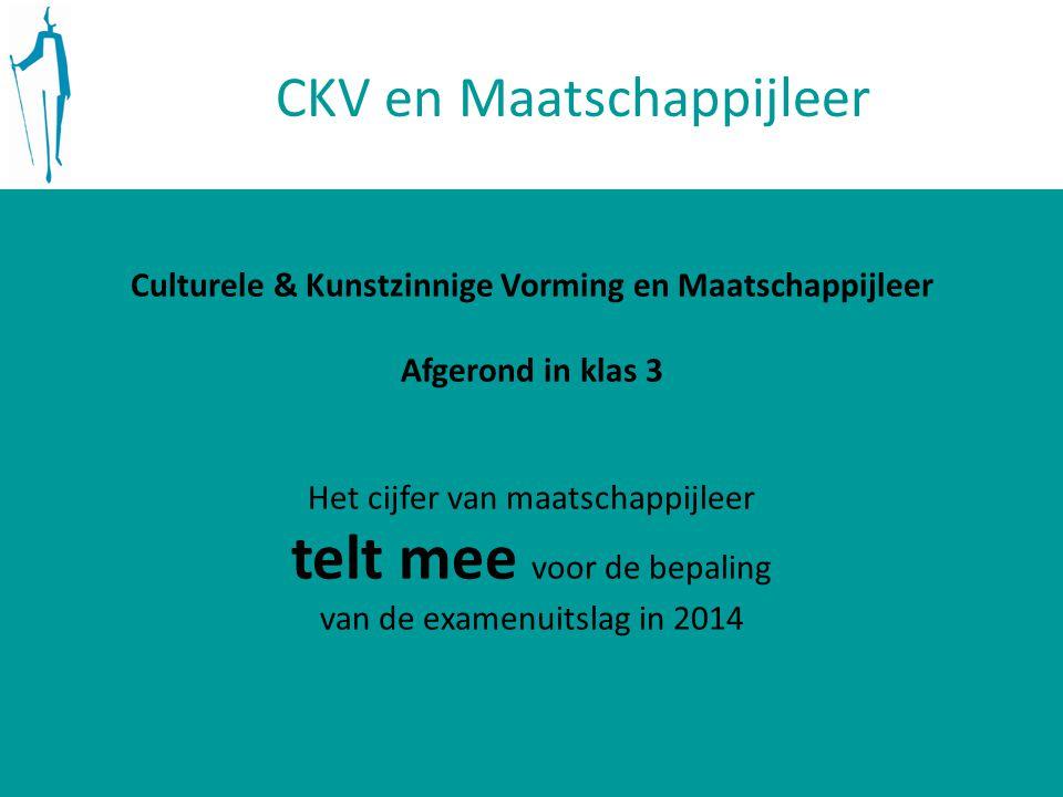 CKV en Maatschappijleer Culturele & Kunstzinnige Vorming en Maatschappijleer Afgerond in klas 3 Het cijfer van maatschappijleer telt mee voor de bepaling van de examenuitslag in 2014