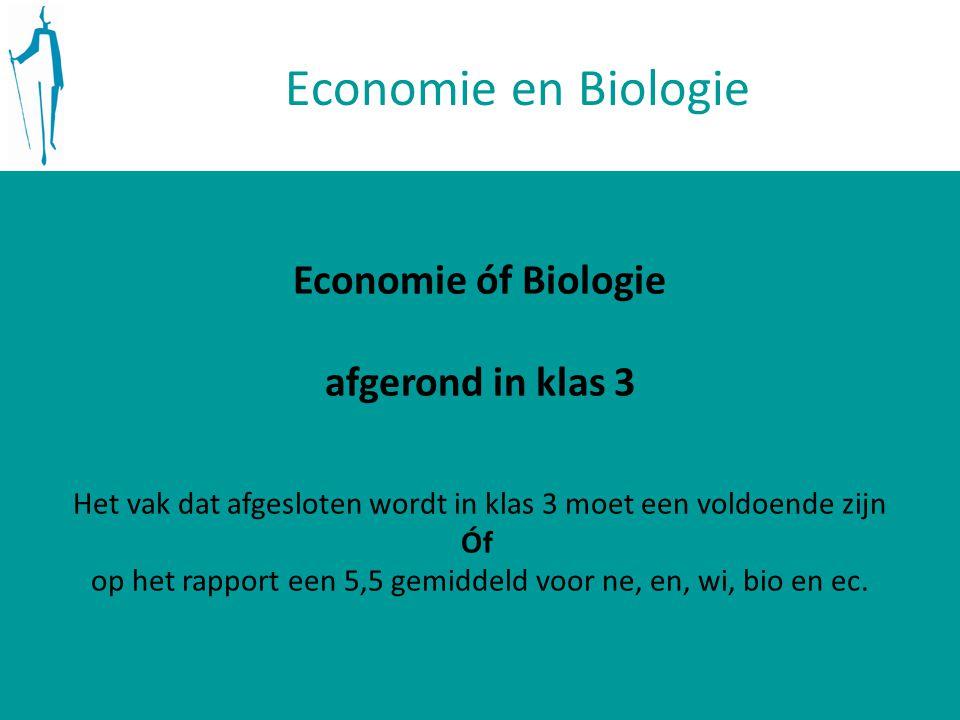 Economie en Biologie Economie óf Biologie afgerond in klas 3 Het vak dat afgesloten wordt in klas 3 moet een voldoende zijn Óf op het rapport een 5,5 gemiddeld voor ne, en, wi, bio en ec.