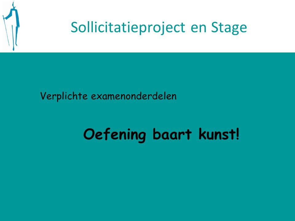 Sollicitatieproject en Stage Verplichte examenonderdelen Oefening baart kunst!