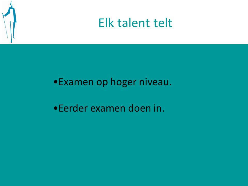 Elk talent telt Examen op hoger niveau. Eerder examen doen in.
