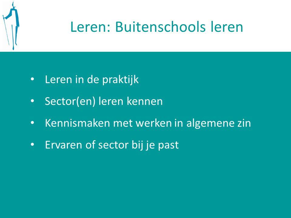 Leren: Buitenschools leren Leren in de praktijk Sector(en) leren kennen Kennismaken met werken in algemene zin Ervaren of sector bij je past