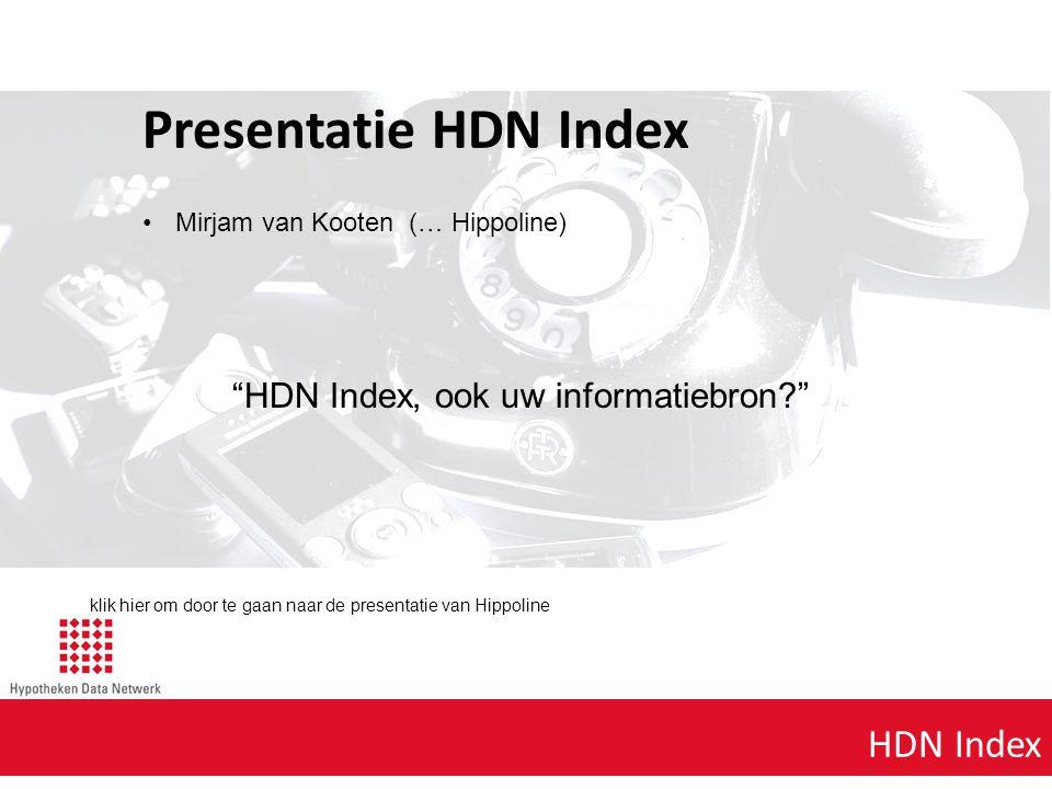 Agenda punt 1 HDN Index Presentatie HDN Index Mirjam van Kooten (… Hippoline) HDN Index, ook uw informatiebron klik hier om door te gaan naar de presentatie van Hippoline