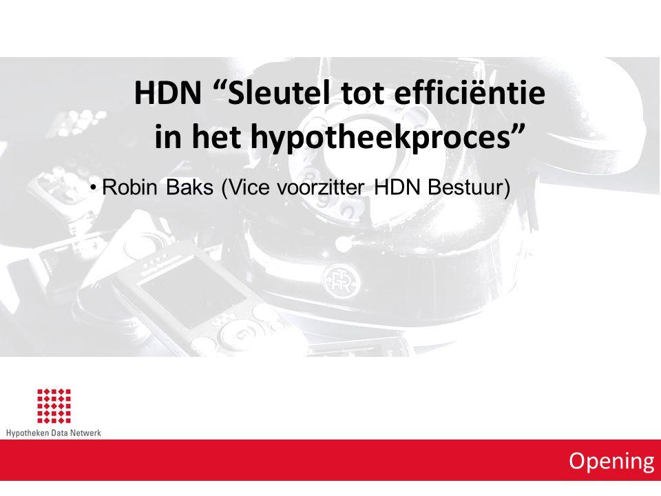 Opening Robin Baks (Vice voorzitter HDN Bestuur) HDN Sleutel tot efficiëntie in het hypotheekproces