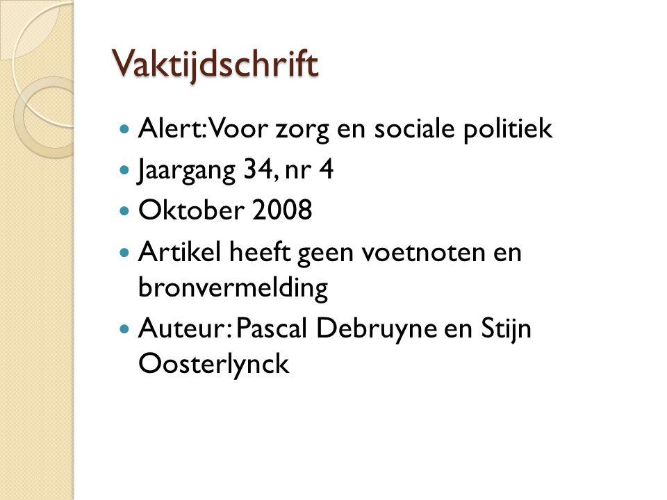 Vaktijdschrift Alert: Voor zorg en sociale politiek Jaargang 34, nr 4 Oktober 2008 Artikel heeft geen voetnoten en bronvermelding Auteur: Pascal Debruyne en Stijn Oosterlynck