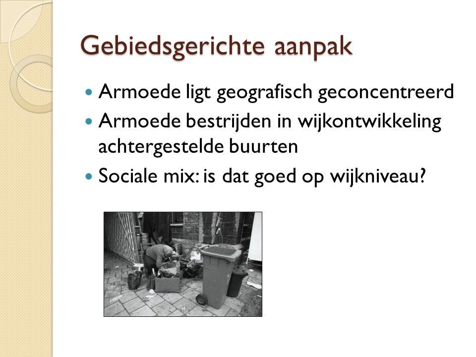Gebiedsgerichte aanpak Armoede ligt geografisch geconcentreerd Armoede bestrijden in wijkontwikkeling achtergestelde buurten Sociale mix: is dat goed op wijkniveau
