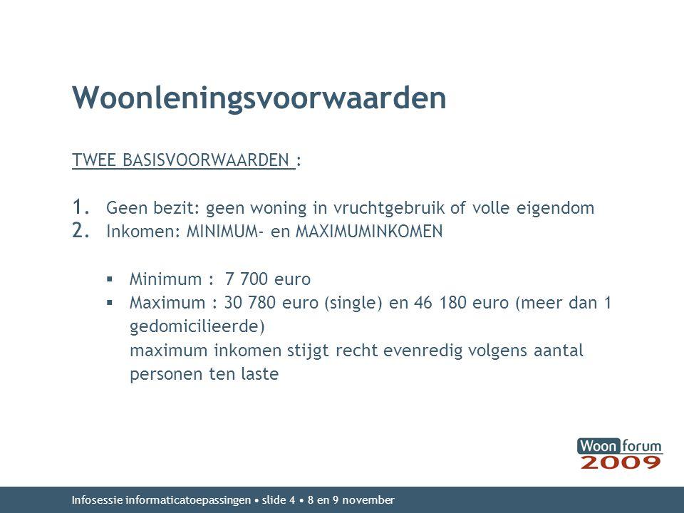 Woonleningsvoorwaarden TWEE BASISVOORWAARDEN : 1. Geen bezit: geen woning in vruchtgebruik of volle eigendom 2. Inkomen: MINIMUM- en MAXIMUMINKOMEN 