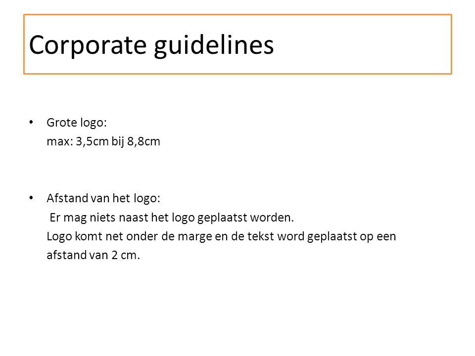 Corporate guidelines Grote logo: max: 3,5cm bij 8,8cm Afstand van het logo: Er mag niets naast het logo geplaatst worden.