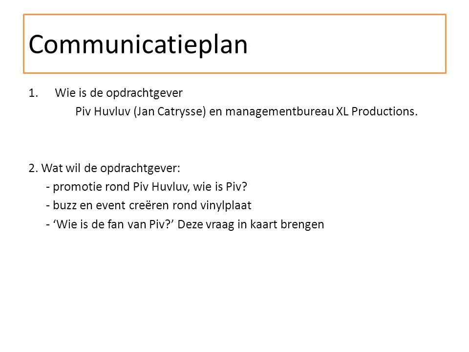 Communicatieplan 1.Wie is de opdrachtgever Piv Huvluv (Jan Catrysse) en managementbureau XL Productions.