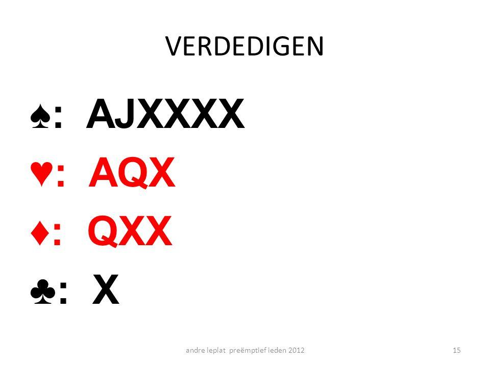 VERDEDIGEN ♠: AJXXXX ♥: AQX ♦: QXX ♣: X andre leplat preëmptief ieden 201215