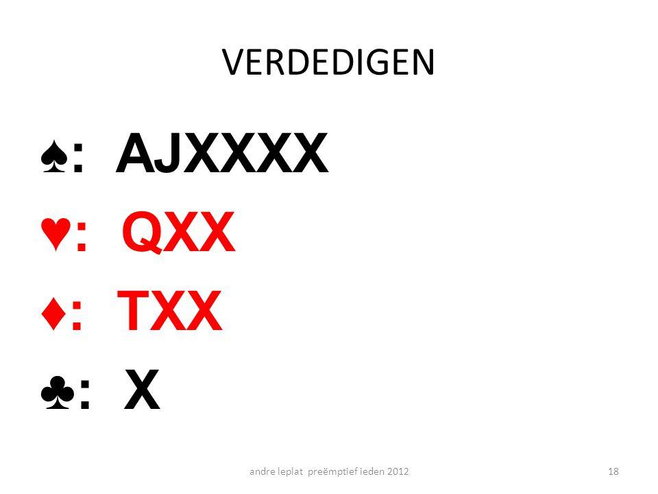 VERDEDIGEN ♠: AJXXXX ♥: QXX ♦: TXX ♣: X andre leplat preëmptief ieden 201218