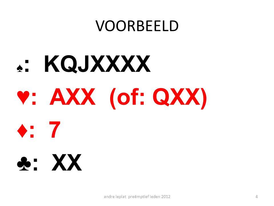 VOORBEELD ♠ : KQJXXXX ♥: AXX (of: QXX) ♦: 7 ♣: XX andre leplat preëmptief ieden 20124