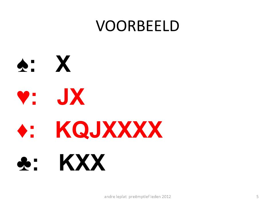 VOORBEELD ♠: X ♥: JX ♦: KQJXXXX ♣: KXX andre leplat preëmptief ieden 20125