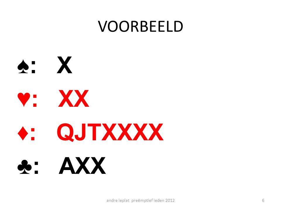 VOORBEELD ♠: KXX ♥: JXXXXXX ♦: QXX ♣: -- andre leplat preëmptief ieden 20127