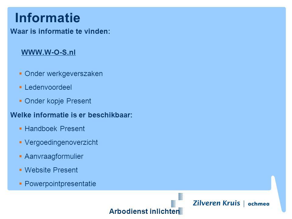 Informatie Waar is informatie te vinden: WWW.W-O-S.nl  Onder werkgeverszaken  Ledenvoordeel  Onder kopje Present Welke informatie is er beschikbaar