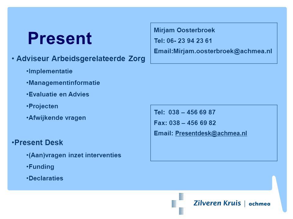 Present Adviseur Arbeidsgerelateerde Zorg Implementatie Managementinformatie Evaluatie en Advies Projecten Afwijkende vragen Present Desk (Aan)vragen