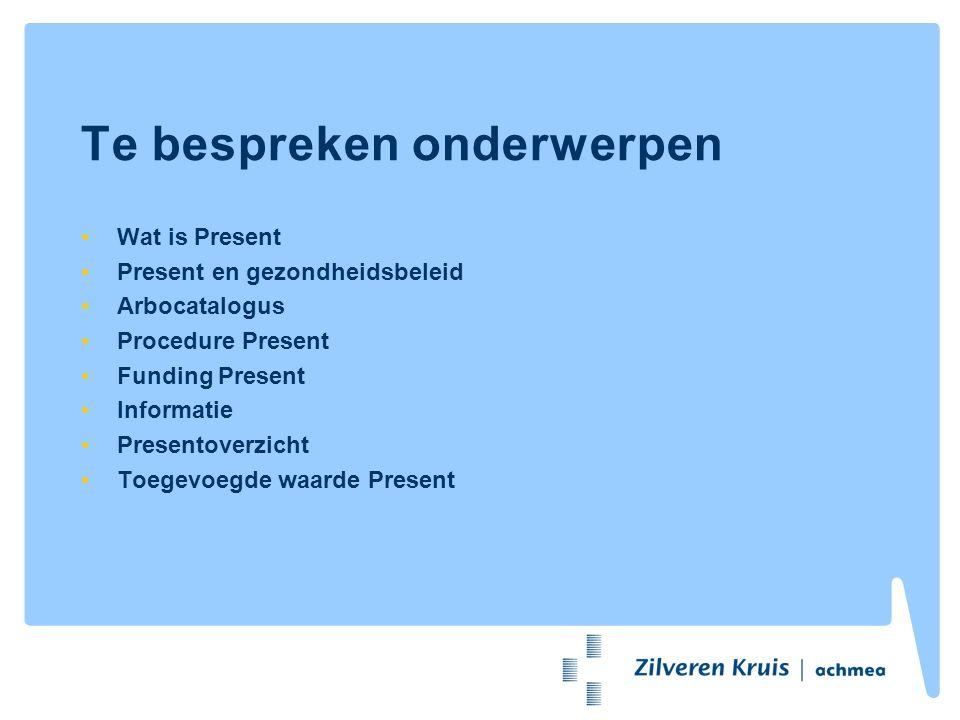 Te bespreken onderwerpen Wat is Present Present en gezondheidsbeleid Arbocatalogus Procedure Present Funding Present Informatie Presentoverzicht Toege