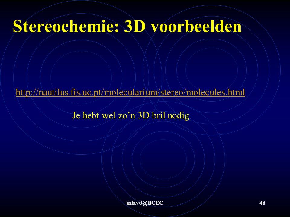 mlavd@BCEC45 Stereochemie: spiegelbeelden 8C *  Hoeveel stereoisomeren heeft dit molecuul ? 2 8 = 256 stereoisomeren (en geen inwendig spiegelvlak)