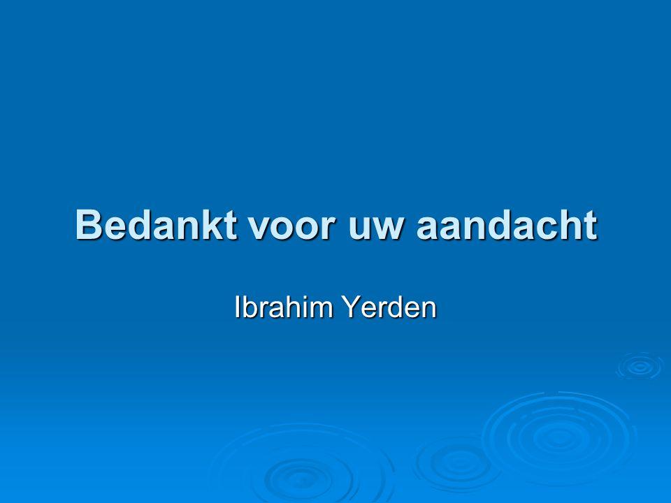 Bedankt voor uw aandacht Ibrahim Yerden