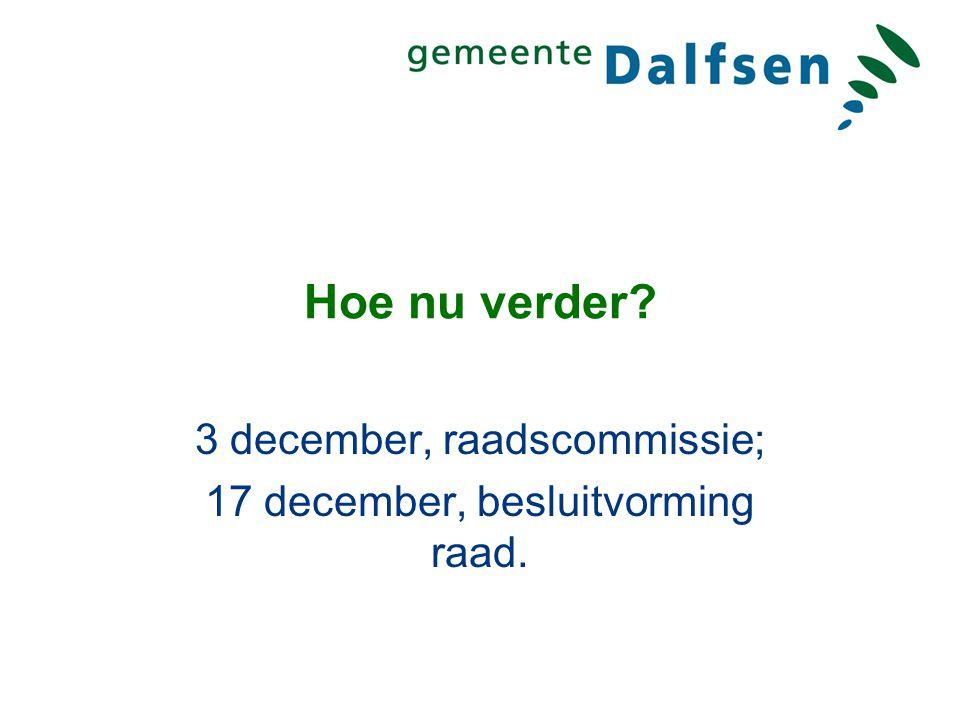 Hoe nu verder 3 december, raadscommissie; 17 december, besluitvorming raad.