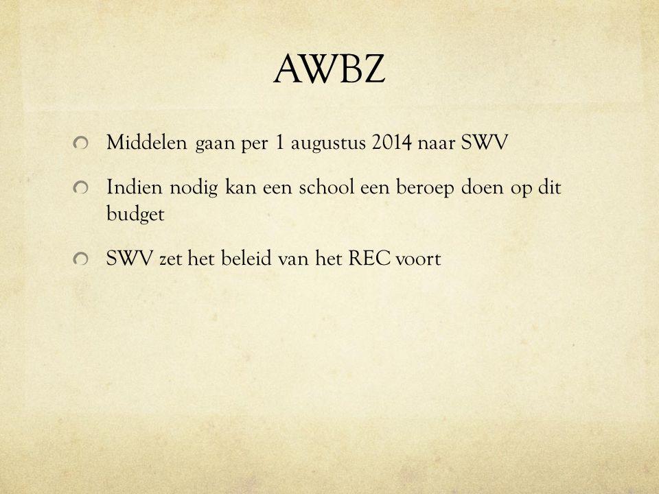 AWBZ Middelen gaan per 1 augustus 2014 naar SWV Indien nodig kan een school een beroep doen op dit budget SWV zet het beleid van het REC voort