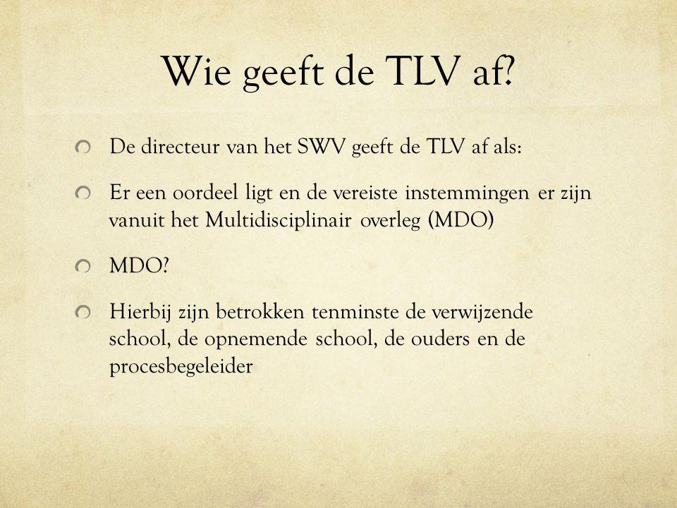 Wie geeft de TLV af? De directeur van het SWV geeft de TLV af als: Er een oordeel ligt en de vereiste instemmingen er zijn vanuit het Multidisciplinai