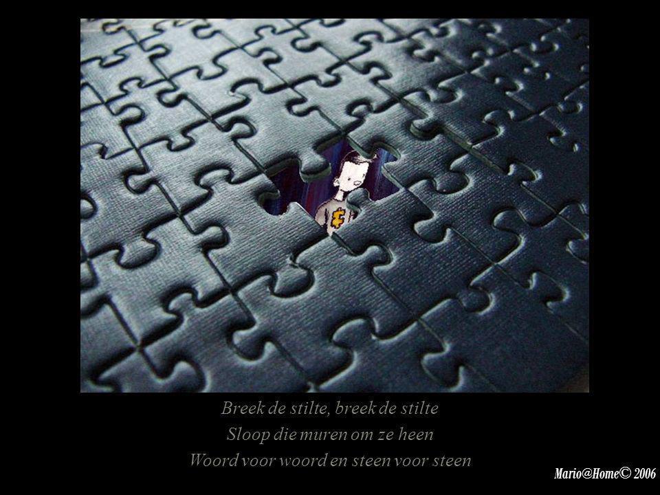 Er bestaan geen medicijnen Die de stilte doen verdwijnen En er zijn nog zoveel kinderen zoals hij Mario@Home© 2006