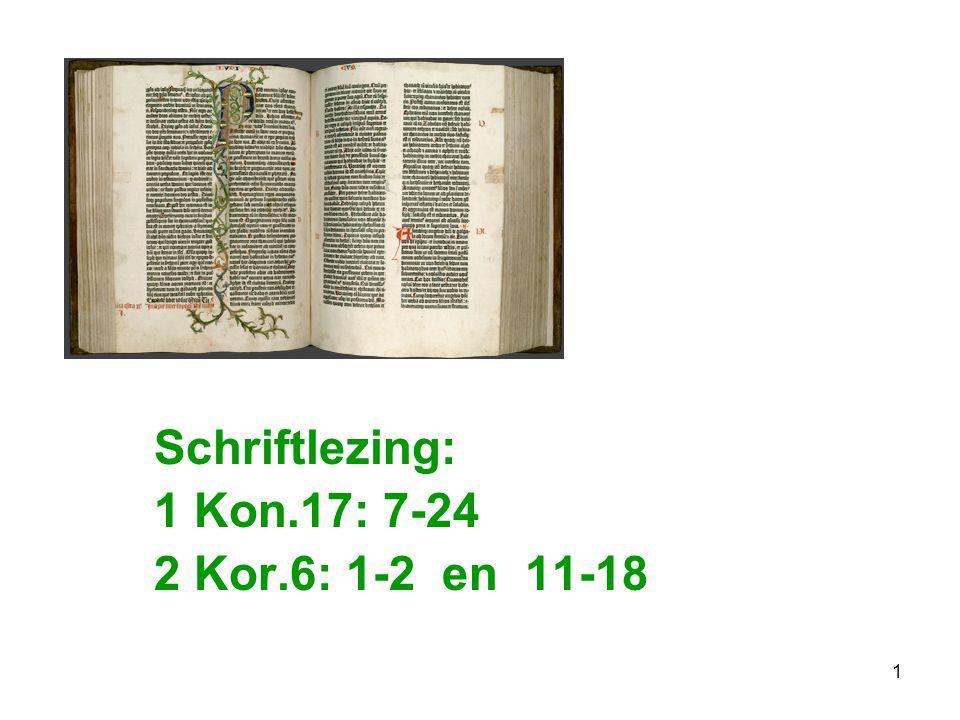 1 Schriftlezing: 1 Kon.17: 7-24 2 Kor.6: 1-2 en 11-18