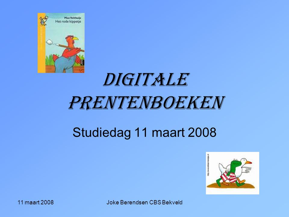 11 maart 2008Joke Berendsen CBS Bekveld Digitale prentenboeken Studiedag 11 maart 2008