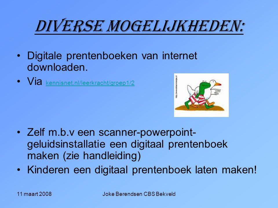 11 maart 2008Joke Berendsen CBS Bekveld Diverse mogelijkheden: Digitale prentenboeken van internet downloaden.