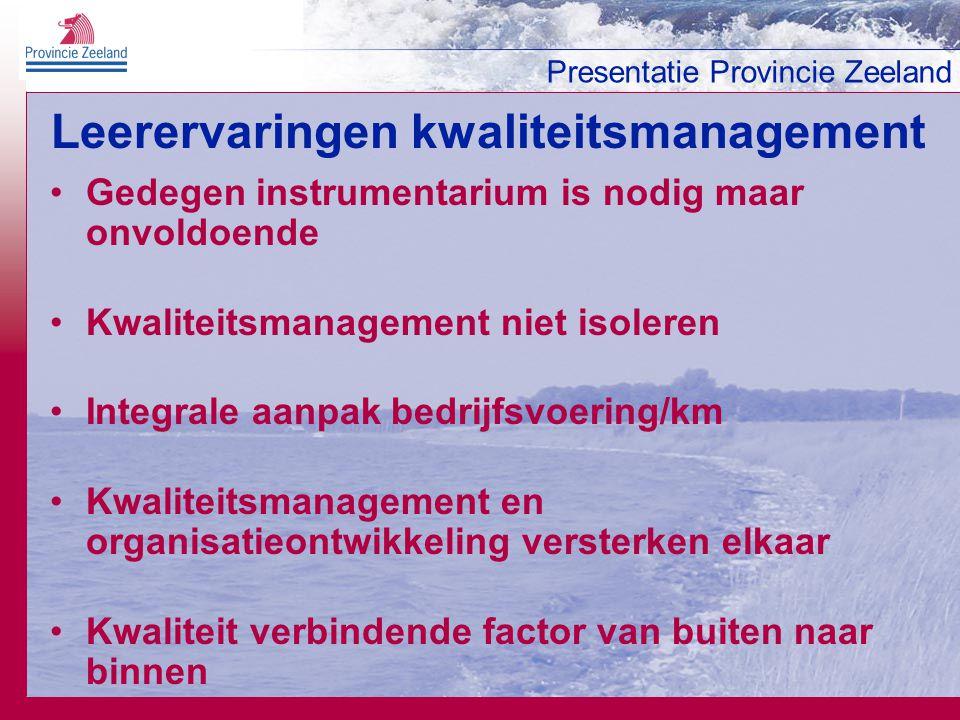 Presentatie Provincie Zeeland Leerervaringen kwaliteitsmanagement Gedegen instrumentarium is nodig maar onvoldoende Kwaliteitsmanagement niet isoleren