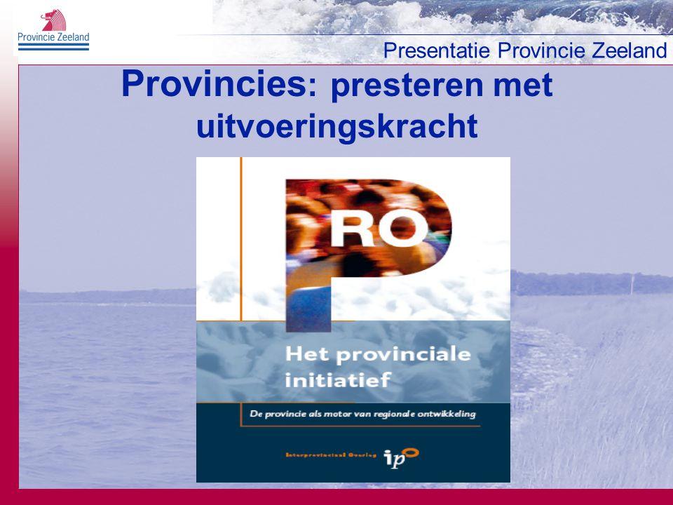 Presentatie Provincie Zeeland Kwaliteit door externe oriëntatie Kenmerken: Realisatie voorop Duurzaam, integraal Participatief Herkenbaar