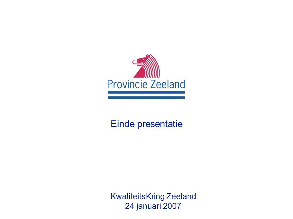 Presentatie Provincie Zeeland Einde presentatie KwaliteitsKring Zeeland 24 januari 2007
