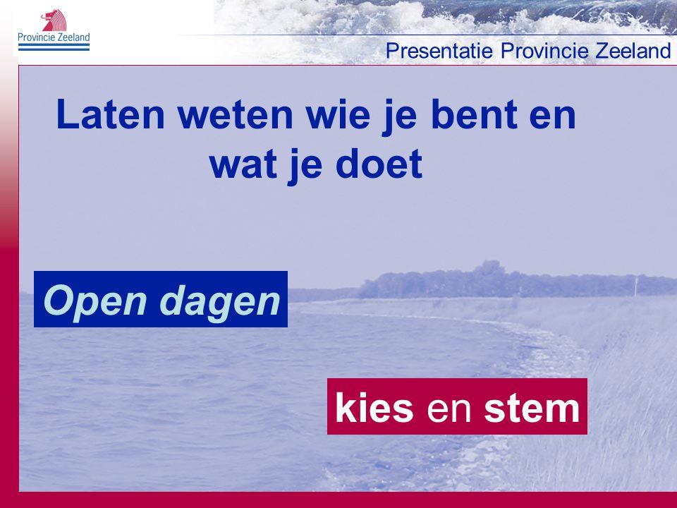 Presentatie Provincie Zeeland Laten weten wie je bent en wat je doet Open dagen kies en stem