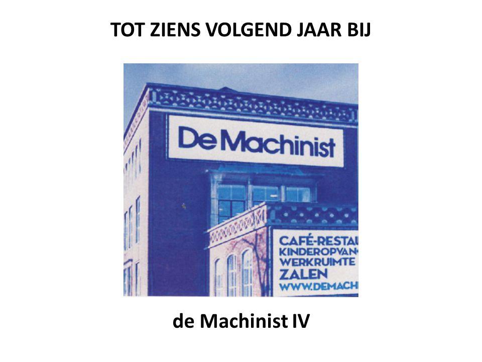 TOT ZIENS VOLGEND JAAR BIJ de Machinist IV