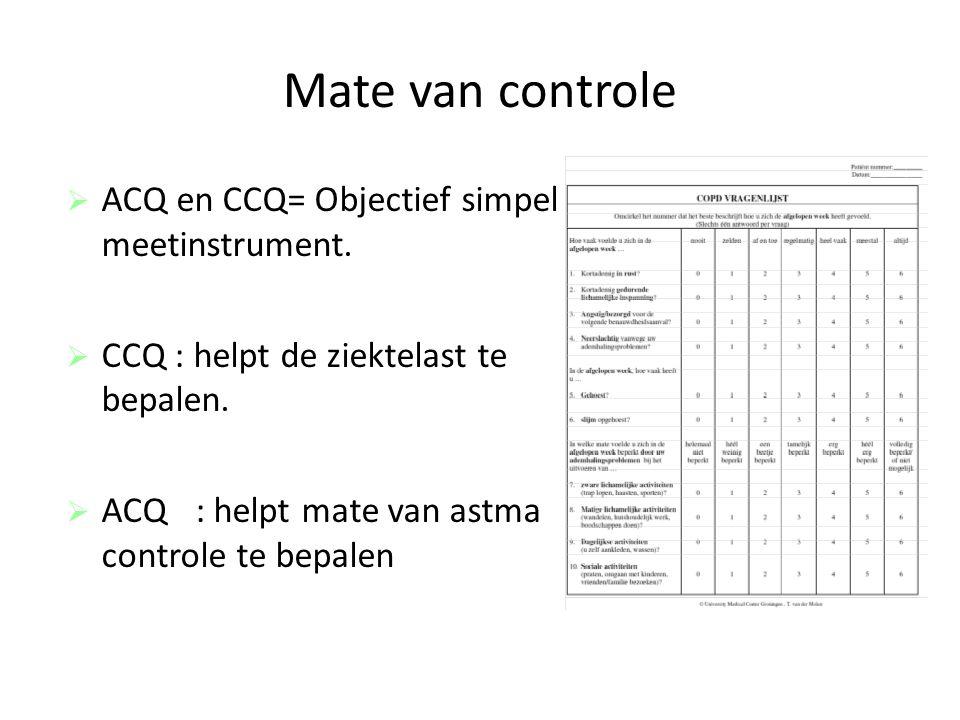 Mate van controle  ACQ en CCQ= Objectief simpel meetinstrument.  CCQ : helpt de ziektelast te bepalen.  ACQ: helpt mate van astma controle te bepal