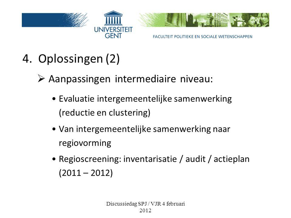 4. Oplossingen (2)  Aanpassingen intermediaire niveau: Evaluatie intergemeentelijke samenwerking (reductie en clustering) Van intergemeentelijke same