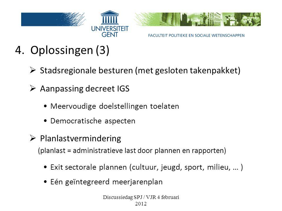 4. Oplossingen (3)  Stadsregionale besturen (met gesloten takenpakket)  Aanpassing decreet IGS Meervoudige doelstellingen toelaten Democratische asp