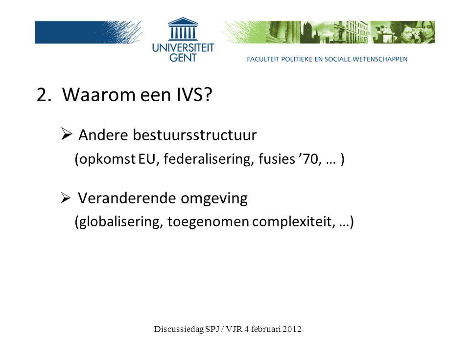 5.Uitvoering (1)  Bestuursforum politiek overleg tsn de 3 bestuursniveaus (mislukt)  Implementatie: uitvoering door afzonderlijke vakministers start in 2011 tot … Discussiedag SPJ / VJR 4 februari 2012
