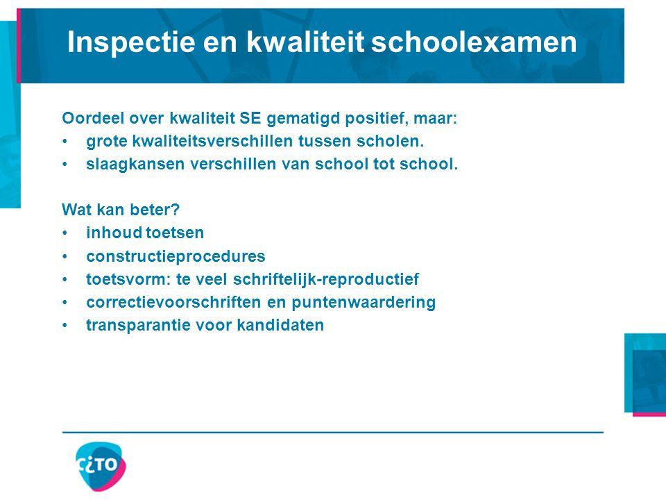 Inspectie en kwaliteit schoolexamen Oordeel over kwaliteit SE gematigd positief, maar: grote kwaliteitsverschillen tussen scholen. slaagkansen verschi