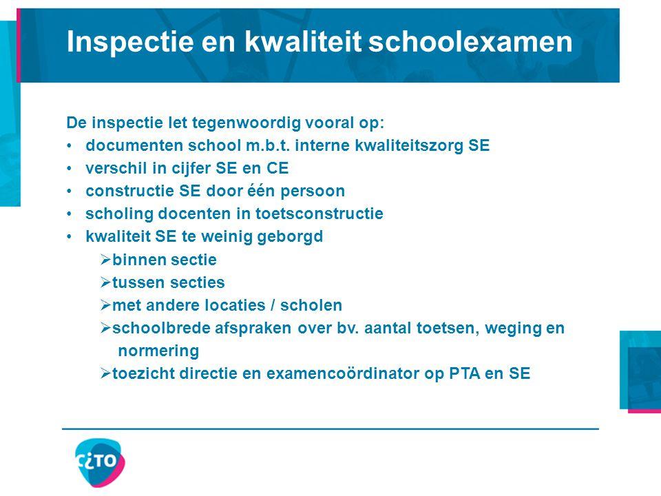 Inspectie en kwaliteit schoolexamen De inspectie let tegenwoordig vooral op: documenten school m.b.t. interne kwaliteitszorg SE verschil in cijfer SE