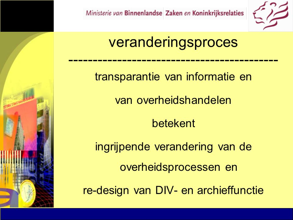 veranderingsproces ------------------------------------------- transparantie van informatie en van overheidshandelen betekent ingrijpende verandering