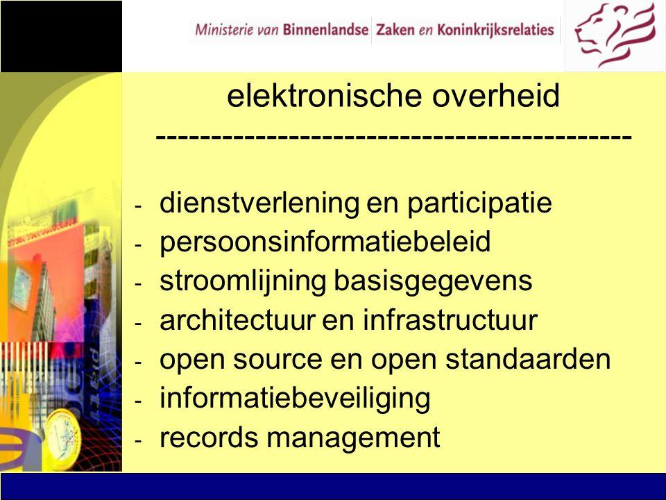 elektronische overheid ------------------------------------------- - dienstverlening en participatie - persoonsinformatiebeleid - stroomlijning basisg