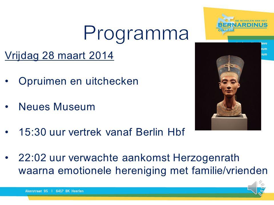 Vrijdag 28 maart 2014 Opruimen en uitchecken Neues Museum 15:30 uur vertrek vanaf Berlin Hbf 22:02 uur verwachte aankomst Herzogenrath waarna emotione