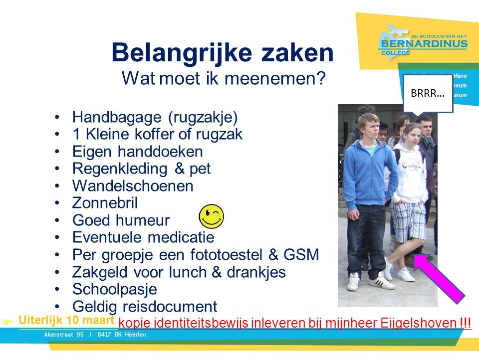  kopie identiteitsbewijs inleveren bij mijnheer Eijgelshoven !!! Belangrijke zaken Wat moet ik meenemen? Handbagage (rugzakje) 1 Kleine koffer of rug