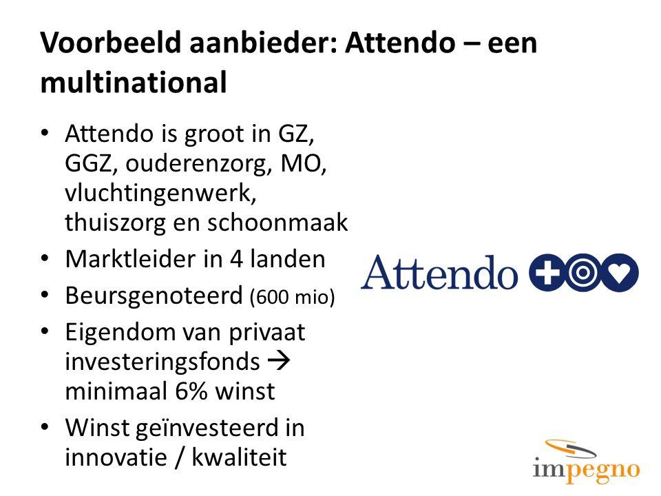 Voorbeeld aanbieder: Attendo – een multinational Attendo is groot in GZ, GGZ, ouderenzorg, MO, vluchtingenwerk, thuiszorg en schoonmaak Marktleider in