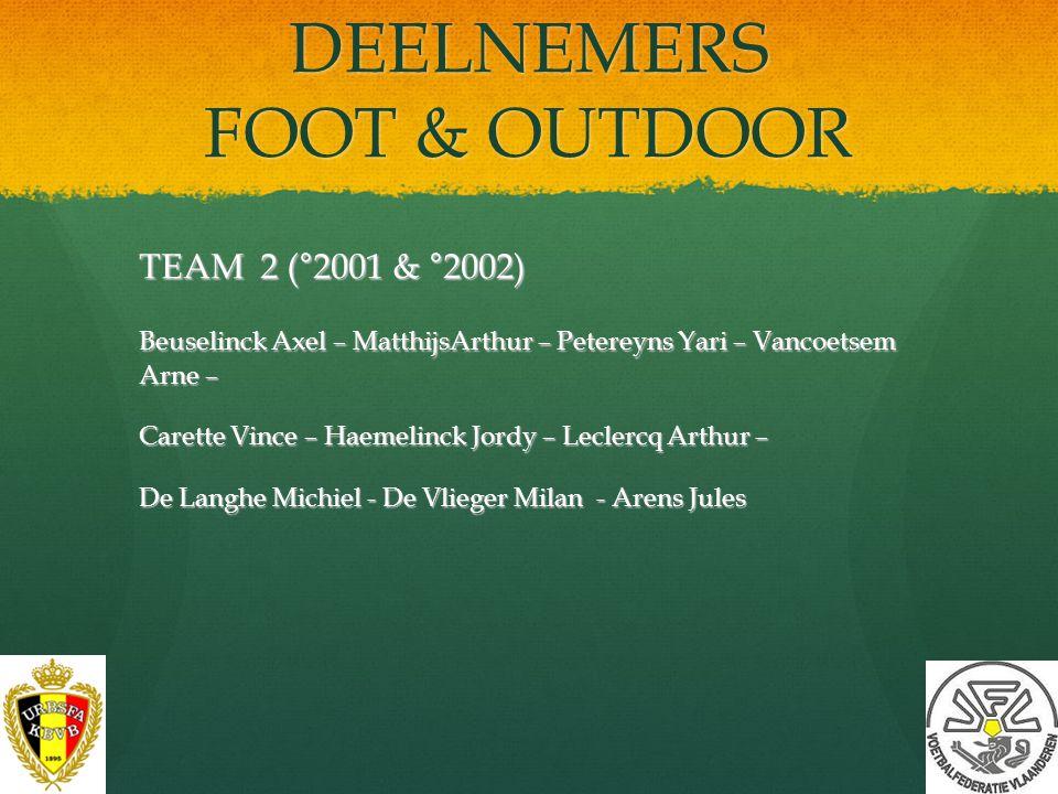 DEELNEMERS FOOT & OUTDOOR TEAM 1 (°2000 - °2001) Bracke Keanu – El Yazidi Nash – Cornelis Lorenzo –De Vroe Benjamin Belpaire Maurice – Gremmens Quinte